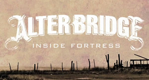 Alter Bridge: Inside Fortress